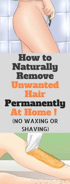Naturally Remove Unwanted Hair Permanently At Home ! (NO WAXING OR SHAVING)