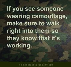 """Those corny jokes that people make when you have a camo case or something. The whole """"oh look can't see it anymore!"""" Thing..... Cailynn.. ;)"""