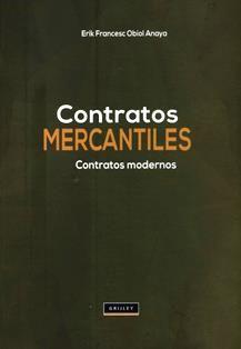 Contratos mercantiles: contratos modernos / Erik Francesc Obiol Anaya. 347.4 O24