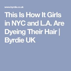 This Is How It Girls in NYC and L.A. Are Dyeing Their Hair | Byrdie UK