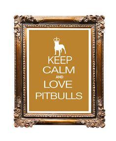 Keep Calm and Love Pitbulls.