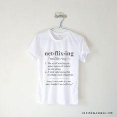 Netflixing T-shirt $12.99 ; TV Shirt ;  Quote ; Definition ; #Tumblr ;  #Hipster Teen Fashion ; Shop More Tumblr Graphic Tees at KISSMEBANGBANG.COM