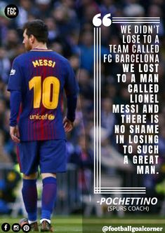 """Pochettino (Spurs Coach): """"We didn't lose to a to a team called FC Barcelona, we lost to a man called LIONEL MESSI and there is no shame in losing to such a great man. Messi Vs, Messi Soccer, Soccer Memes, Football Quotes, Soccer Quotes, Football Soccer, Sport Quotes, Soccer Players, Messi Pictures"""