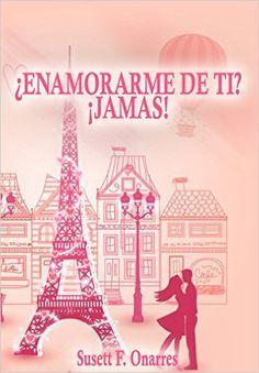 ¿Enamorarme de ti? ¡Jamas! eBook: Susett F. Onarres: Amazon.es: Tienda Kindle