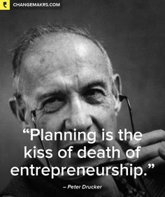 Planning is the kiss of death of entrepreneurship. - Peter Drucker http://chng.mk/796443/pt