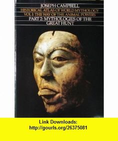 Historical Atlas of World Mythology, Vol. I The Way of the Animal Powers, Part 2 Mythologies of the Great Hunt (9780060963491) Joseph Campbell , ISBN-10: 0060963492  , ISBN-13: 978-0060963491 ,  , tutorials , pdf , ebook , torrent , downloads , rapidshare , filesonic , hotfile , megaupload , fileserve