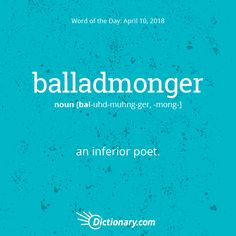 Dictionary.com's Word of the Day - balladmonger - an inferior poet.