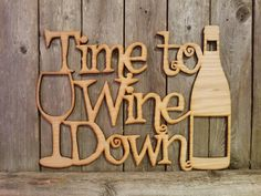 Time to Wine Down- laser cut wood sign - Holz Projekte Router Projects, Diy Pallet Projects, Wood Projects, Woodworking Projects, Woodworking Tools, Laser Cutter Ideas, Laser Cutter Projects, Laser Cut Wood, Laser Cutting