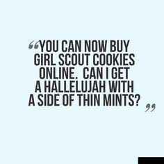 You can now buy Girl Scout cookies online. Can I get a hallelujah with a side of thin mints?