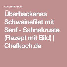 Überbackenes Schweinefilet mit Senf - Sahnekruste (Rezept mit Bild)   Chefkoch.de