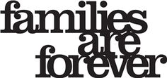 View Design: phrase: families are forever