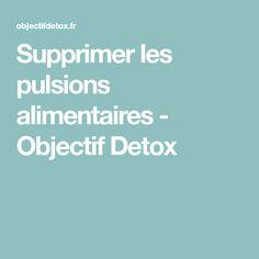 Supprimer les pulsions alimentaires - Objectif Detox