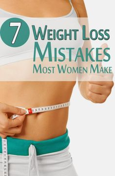 7 WEIGHT LOSS MISTAKES EVEN HEALTHY WOMEN MAKE