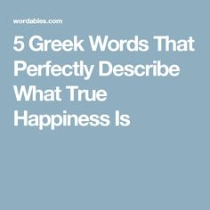 5 Greek Words That Perfectly Describe What True Happiness Is