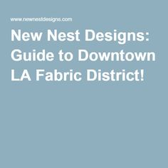 New Nest Designs: Guide to Downtown LA Fabric District!
