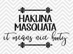 Hakuna Masquata It Means Nice Booty gym workout tank top cross fit SVG file - Cut File - Cricut projects - cricut ideas - cricut explore - silhouette cameo projects - Silhouette projects by KristinAmandaDesigns