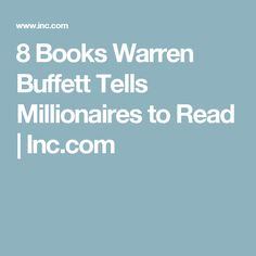 8 Books Warren Buffett Tells Millionaires to Read | Inc.com