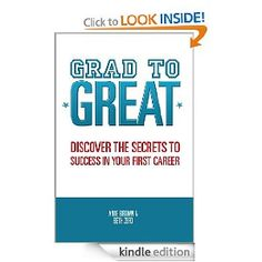 Grad to Great: Discover the Secrets to Success in Your First Career [Kindle Edition]  Beth Zefo (Author), Anne Brown (Author)