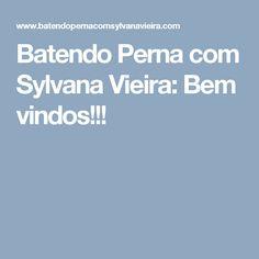 Batendo Perna com Sylvana Vieira: Bem vindos!!!
