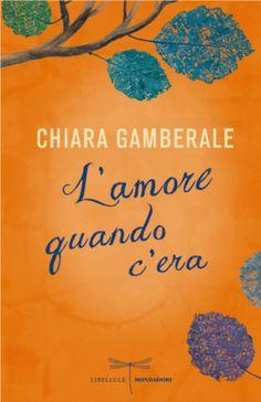 L'amore quando c'era - Chiara Gamberale