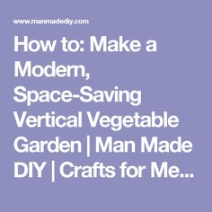 How to: Make a Modern, Space-Saving Vertical Vegetable Garden Vertical Vegetable Gardens, Planter Beds, Types Of Herbs, Home Grown Vegetables, Wood Post, Raised Garden Beds, Craft Storage, Amazing Gardens, Space Saving