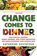 Change Comes to Dinner, by Katherine Gustafson — highlighting food programs working to change our industrial food system
