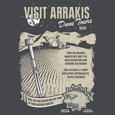 """""""Visit Arrakis, Dune Tours"""" by Jack Lightfoot aka heavyhand Tour the melange harvesters, meet the guild navigators and befriend the Fremen. Ride the Shai-Hulud and see them in their natural habitat! Inspired by Dune. Dune Quotes, Dune Book, Dune Frank Herbert, Dune Art, Sci Fi Books, Geek Gear, Film, Travel Posters, Dune"""