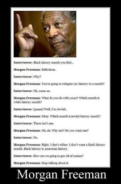 Morgan Freeman discusses Black history month. Classic Morgan Freeman.......simple and awesome!