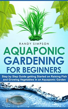 Aquaponic Gardening for Beginners: Step by Step Guide to Getting Started on Raising Fish and Growing Vegetables in an Aquaponic Garden: Free Kindle ebook for a limited time - download to your Kindle or Kindle for PC now before the price increases. See http://www.pinterest.com/earthora/free-green-living-kindle-books/ for hundreds more.