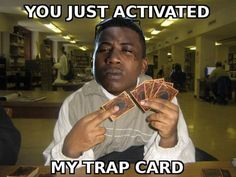 See more 'You Just Activated My Trap Card!' images on Know Your Meme! Honduras, Meme Birthday Card, Funny Yugioh Cards, Funny Cards, Logical Fallacies, Funny Memes, Hilarious, Funny Captions, Cinema
