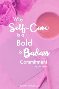 Self-Care often sounds lofty but in this post, Kait Fowlie breaks down why self-care is so much more. Being true to yourself and what you need means commitment to self-care in some bold and badass ways!