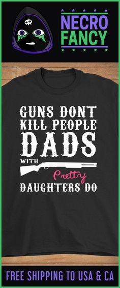 1a98ed33 Guns Dont Kill People Dads With Pretty Daughters Do Shirt. Funny Daddy  Daughter TShirt.