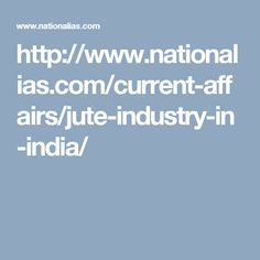 http://www.nationalias.com/current-affairs/jute-industry-in-india/