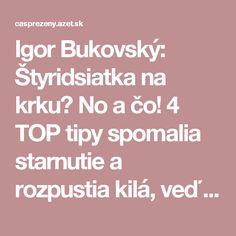 Igor Bukovský: Štyridsiatka na krku? No a čo! 4 TOP tipy spomalia starnutie a rozpustia kilá, veď vyskúšajte   Nový čas pre ženy
