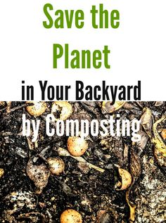 Save the Planet in Your Backyard by #Composting  #environment #compost #garden  #gardening