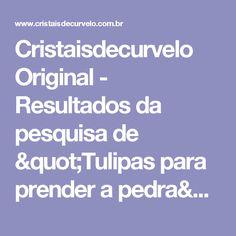 """Cristaisdecurvelo Original - Resultados da pesquisa de """"Tulipas para prender a pedra"""""""