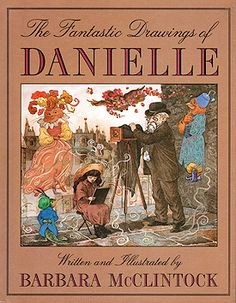 The Fantastic Drawings of Danielle by the amazing Barbara McClintock