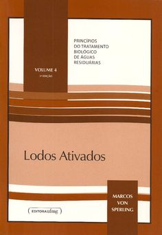 SPERLING, Marcos Von. Lodos ativados. Departamento de Engenharia Sanitária e Ambiental da UFMG. 3 ed. Belo Horizonte: UFMG, 2012. 428 p. (Princípios do tratamento biológico de águas residuárias, 4). Inclui bibliografia; il.; 24cm. ISBN 9788570419750.  Palavras-chave: AGUAS RESIDUARIAS/Tratamento biológico.  CDU 628.355 / S749l / 3 ed. / 2012