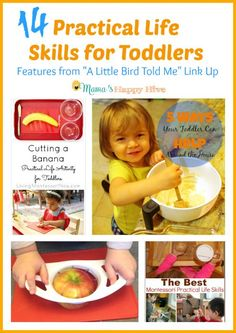 A collection of 14 practical life skills for toddlers. Great tips for children to help in the kitchen, learn how to dress, clean up messes, and more!  - www.mamashappyhive.com