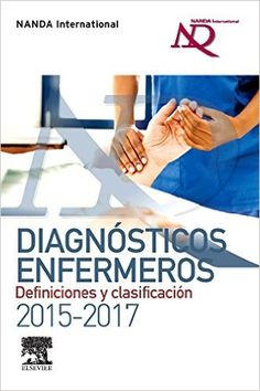 Diagnósticos enfermeros : definiciones y clasificación 2015-2017 / edited by T. Heather Herdman and Shigemi Kamitsuru: http://kmelot.biblioteca.udc.es/record=b1534048~S1*gag