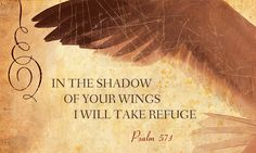 """Did you know this? ... The """"wings"""" of Psalm 57:1 are that one and only cross that God planted on a hill called Calvary for the sake of all who believe in Him through Jesus. The amazing thing about Psalm 57:1 is that it's a prophecy, written long before Jesus went to the cross. God knew that our awareness of the cross would be our saving grace."""