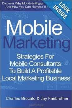 Mobile Marketing: Strategies For Mobile Consultants To Build A Profitable Local Marketing Business: Charles Brocato, Jay Fairbrother: 978148...