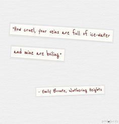 """""""How cruel, your veins are full of ice water and mine are boiling."""" - Emily Bronte somehow this quote just appeals to me, a lot. Great Words, Love Words, Beautiful Words, Book Quotes, Me Quotes, Literary Quotes, More Than Words, Book Authors, Writing Inspiration"""