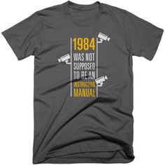 1984 Instruction Manual T-shirt. Point out that the elites above us may as well be using 1984 as an instruction manual to bring in their surveillance system with our '1984 Was Not Supposed To Be An Instruction Manual' t-shirt.  #1984 #truthtshirts #newworldorder #BigBrotherIsWatchingYou #surveillance #surveillancestate #bravenewworld  TRUTHTSHIRTS.COM