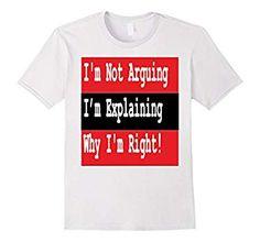 Amazon.com: Men's I'm Not Arguing I'm Explaining Why I'm Right Tshirt 3XL White: Clothing