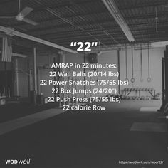 """22"" WOD - AMRAP in 22 minutes: 22 Wall Balls (20/14 lbs); 22 Power Snatches (75/55 lbs); 22 Box Jumps (24/20""); 22 Push Press (75/55 lbs); 22 calorie Row"