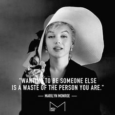 """""""Wanting to be someone else is a waste of the person you are."""" -Marilyn Monroe"""