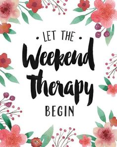 You deserve a great weekend so make it happen!