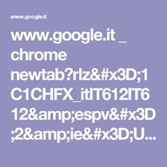 www.google.it _ chrome newtab?rlz=1C1CHFX_itIT612IT612&espv=2&ie=UTF-8
