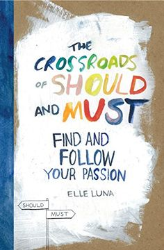 The Crossroads of Should and Must: Find and Follow Your Passion by Elle Luna http://smile.amazon.com/dp/0761184880/ref=cm_sw_r_pi_dp_pnwhvb0M4S0KR